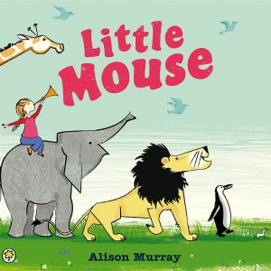 Little Mouse by Alison Murray